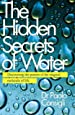 The Hidden Secrets of Water: Discovering the Powers of the Magical Molecule of Life