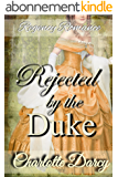Regency Romance: Rejected by the Duke: Clean and Wholesome Historical Romance (English Edition)