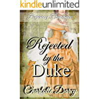 Regency Romance: Rejected by the Duke: Clean and Wholesome Historical Romance