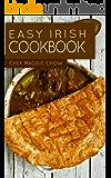 Easy Irish Cookbook (Irish Cookbook, Irish Recipes, Irish Cooking, Scottish Recipes, Scottish Cooking, Scottish Cookbook 1) (English Edition)