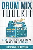 Drum Mix Toolkit: Kick the Habit of Crappy Home Studio Drums (Audio Issues Book 2)