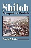 Shiloh: Conquer or Perish (Modern War Studies (Paperback))