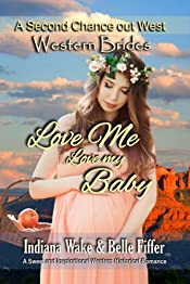 Western Brides: Love Me, Love My Baby: A Sweet and Inspirational Historical Western Romance (A Second Chance Out West Book 2)