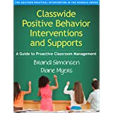 Classwide Positive Behavior Interventions and Supports: A Guide to Proactive Classroom Management (The Guilford Practical Int