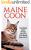 Maine Coon: Your Definitive Guide to The Origin, Traits & Care Of The Majestic Maine Coon Cat (Cats, Maine Coon, Pet Training, Puppy Training)