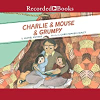 Charlie & Mouse & Grumpy: Charlie & Mouse Series, Book 2