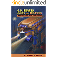 C. S. Lewis Goes to Heaven: A Reader's Guide to The Great Divorce