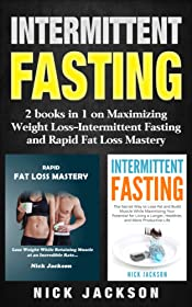 Intermittent Fasting: 2 Books in 1 on Maximizing Weight Loss—Intermittent Fasting and Rapid Fat Loss Mastery