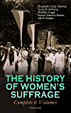 THE HISTORY OF WOMEN'S SUFFRAGE - Complete 6 Volumes (Illustrated): Everything You Need to Know about the Biggest…
