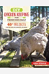 DIY Chicken Keeping from Fresh Eggs Daily: 40+ Projects for the Coop, Run, Brooder, and More! Paperback