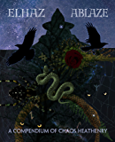 Elhaz Ablaze: A Compendium of Chaos Heathenry