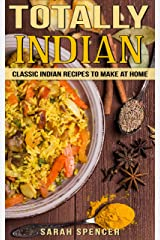 Totally Indian: Quick and Easy Traditional Indian Food Recipes (World Cuisine Book 6) Kindle Edition