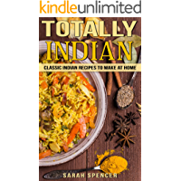Image for Totally Indian: Quick and Easy Traditional Indian Food Recipes (World Cuisine Book 6)