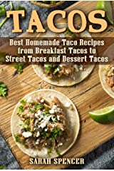 Tacos: Best Homemade Taco Recipes from Breakfast Tacos to Street Tacos and Dessert Tacos Kindle Edition