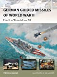 German Guided Missiles of World War II: Fritz-X to Wasserfall and X4