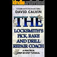 The Locksmith's Pick, Rake and Drill Repair Coach (The Locksmith's Repair Coach Book 4)