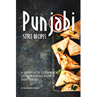Punjabi Style Recipes: A Complete Cookbook of Northern India Dish Ideas! (English Edition)