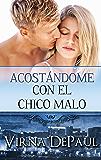 Acostándome Con El Chico Malo: Spanish Edition (Acostándome con Los Solteros nº 2)