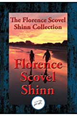 The Collected Wisdom of Florence Scovel Shinn: The Game of Life and How to Play It, Your Word Is Your Wand, The Secret Door to Success, The Power of the Spoken Word Kindle Edition