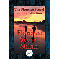The Collected Wisdom of Florence Scovel Shinn: The Game of Life and How to Play It, Your Word Is Your Wand, The Secret Door to Success, The Power of the Spoken Word (English Edition)