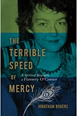 The Terrible Speed of Mercy: A Spiritual Biography of Flannery O'Connor Kindle Edition