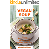 Vegan Soup: Delicious Vegan Soup Recipes for Better Health and Easy Weight Loss: Healthy Recipes for Weight Loss (Soup…