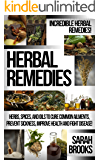Herbal Remedies: Incredible Herbal Remedies! - Herbs, Spices, And Oils To Cure Common Ailments, Prevent Sickness…