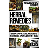 Herbal Remedies: Incredible Herbal Remedies! - Herbs, Spices, And Oils To Cure Common Ailments, Prevent Sickness, Improve Health And Fight Disease! (Natural ... Sustainable Gardening) (English Edition)