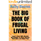 The Big Book of Frugal Living: Learn Over 300 Simple Strategies To Save Money Fast and Live Debt Free (How to Live Debt Free, How to Save Money 1)