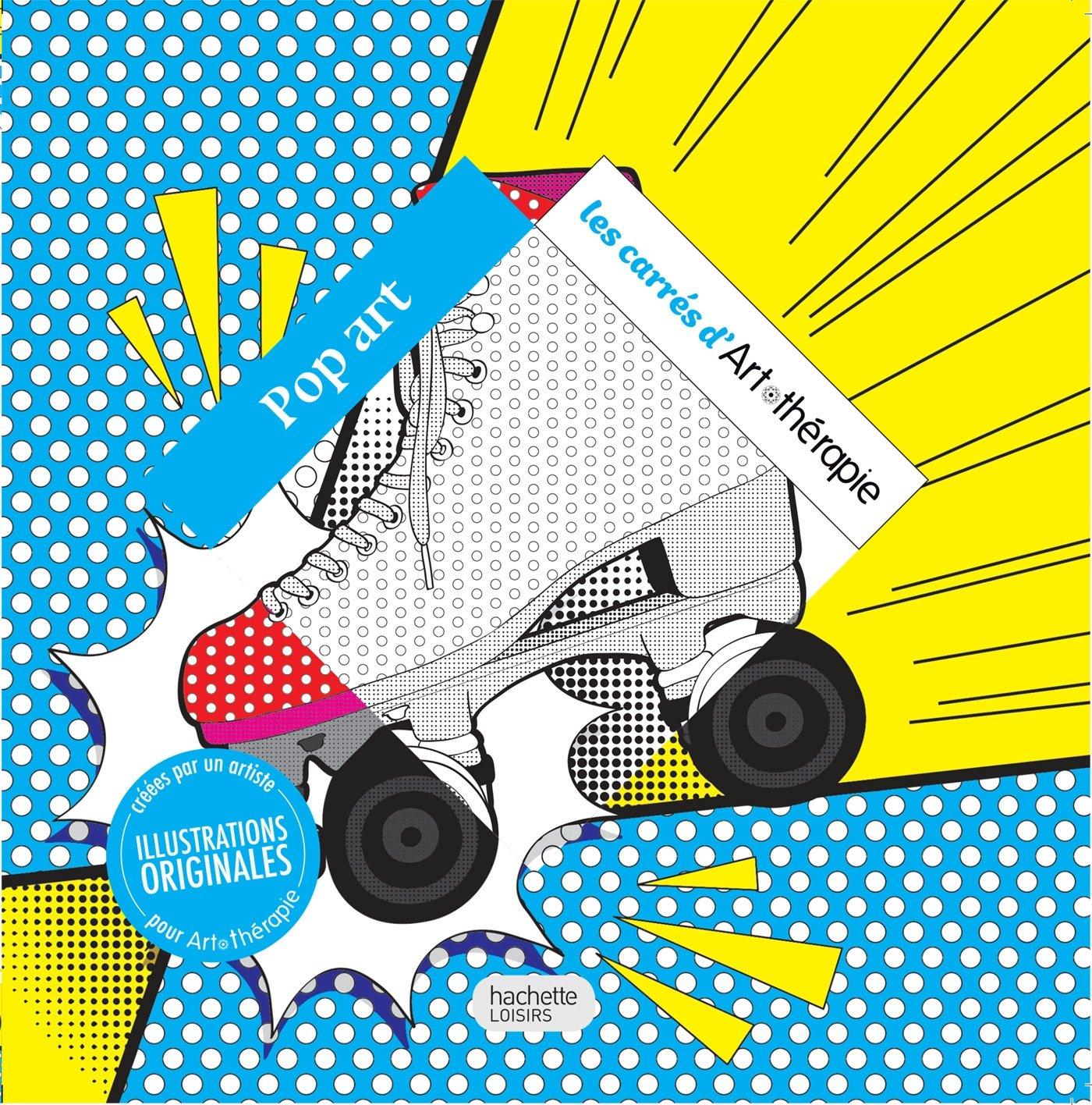 Pop art Broché – 1 février 2017 Capucine SIVIGNON Hachette Pratique 2012407951 Activités artistiques