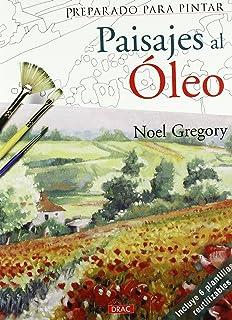 Cómo Pintar Al óleo Aprender Creando Amazones Noel Gregory Libros