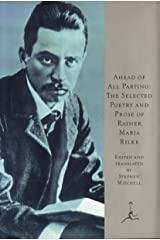 Ahead of All Parting: The Selected Poetry and Prose of Rainer Maria Rilke Kindle Edition