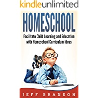 Homeschool: Facilitate Child Learning and Education with Homeschool Curriculum Ideas: (A Beginner's Guide!) (Homeschool, Homeschooling Style, Approaches and Methods) (English Edition)