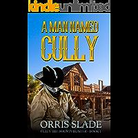 A Man Named Cully: (Cully the Bounty Hunter