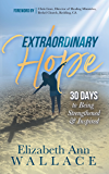 Extraordinary Hope: 30 Days to Being Strengthened and Inspired