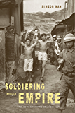 Soldiering through Empire: Race and the Making of the Decolonizing Pacific (American Crossroads Book 48)