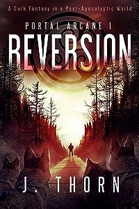 Reversion: Portal Arcane 1 (A Dark Fantasy in a Post-Apocalyptic World)