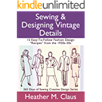 "Sewing & Designing Vintage Details, Book 1: 15 Easy-to-Follow Fashion Design ""Recipes"" from the 1920s-50s (Creative Design 3)"