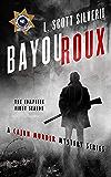 Bayou Roux: The Complete First Season 1 (Cajun Murder Mystery Book 10)