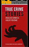 TRUE CRIME STORIES: Unsolved Crimes and Violent Revenge - 2 Books in 1