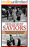 Holocaust: Saviors - True Stories Of Rescuers That Saved Holocaust Refugees (Holocaust, Auschwitz, Hitler, Concentration Camps, WW2, World War 2)
