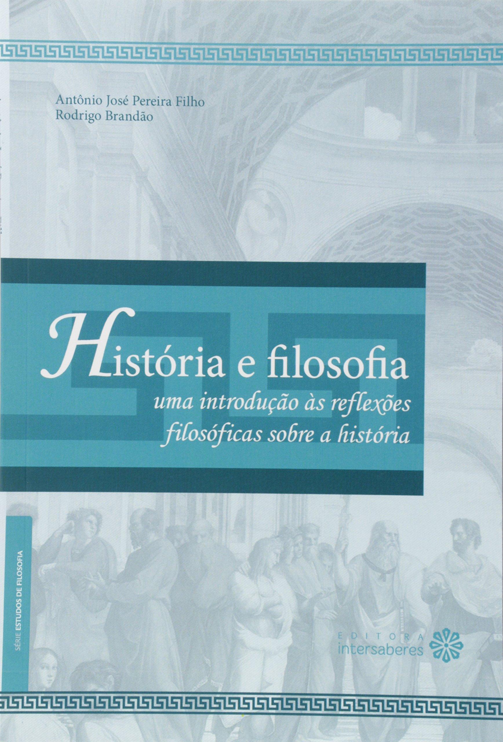 Historia e Filosofia: Uma Introducao as Reflexoes Filosoficas Sobre a Historia PDF