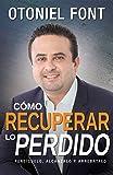 Cómo recuperar lo perdido: Persíguelo, alcánzalo y arrebátalo (Spanish Edition)