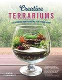 Creative Terrariums: 33 Modern Mini-Gardens for