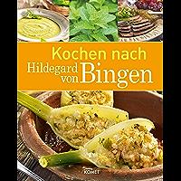 Kochen nach Hildegard von Bingen: Gesunde Ernährung und Wohlbefinden im Einklang mit der Natur (Gesund mit Hildegard von Bingen)