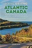 Scenic Driving Atlantic Canada: Exploring the Most Spectacular Back Roads of Nova Scotia, New Brunswick, Prince Edward…
