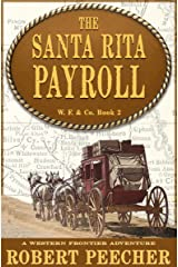 The Santa Rita Payroll: A Western Frontier Adventure (W. F. & Co. Book 2) Kindle Edition