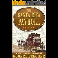The Santa Rita Payroll: A Western Frontier Adventure (W. F. & Co. Book 2)
