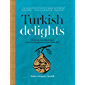 Turkish Delights: Stunning regional recipes from the Bosphorus to the Black Sea (English Edition)