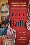 Paul Behaving Badly: Was the Apostle a Racist, Chauvinist Jerk?